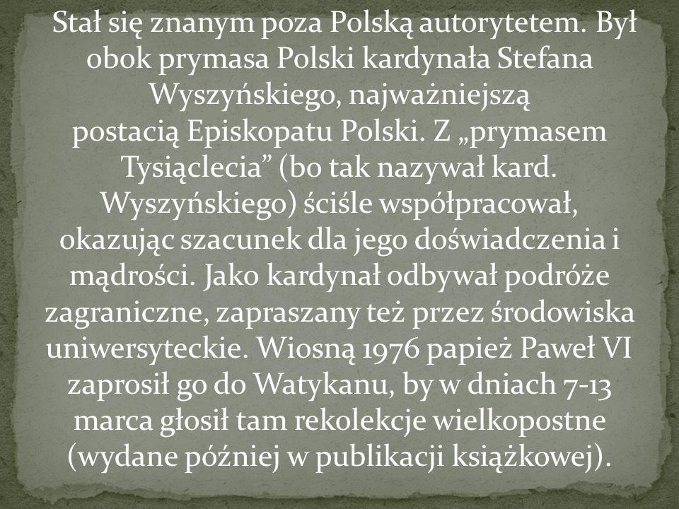 """Stał się znanym poza Polską autorytetem. Był obok prymasa Polski kardynała Stefana Wyszyńskiego, najważniejszą postacią Episkopatu Polski. Z """"prymasem"""