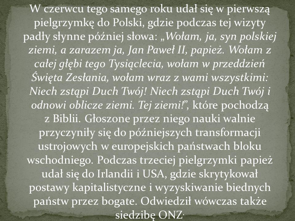 """W czerwcu tego samego roku udał się w pierwszą pielgrzymkę do Polski, gdzie podczas tej wizyty padły słynne później słowa: """"Wołam, ja, syn polskiej zi"""