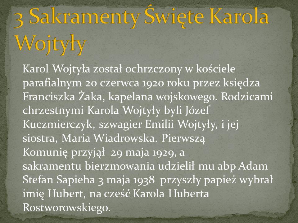 Karol Wojtyła został ochrzczony w kościele parafialnym 20 czerwca 1920 roku przez księdza Franciszka Żaka, kapelana wojskowego. Rodzicami chrzestnymi