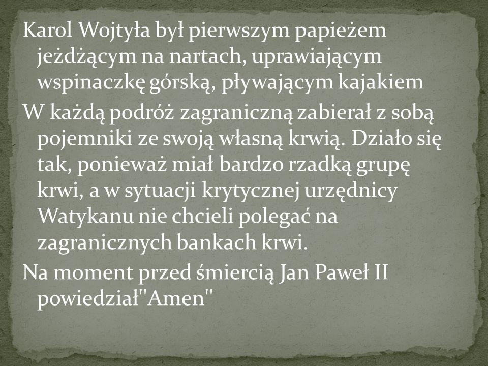 Karol Wojtyła był pierwszym papieżem jeżdżącym na nartach, uprawiającym wspinaczkę górską, pływającym kajakiem W każdą podróż zagraniczną zabierał z s