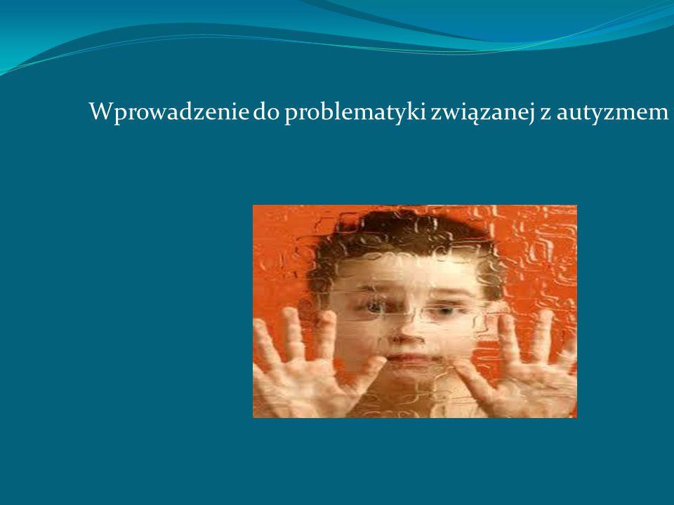 OSOBA AUTYSTYCZNA Osoba dotknięta autyzmem; Osobę autystyczną cechują: 1.