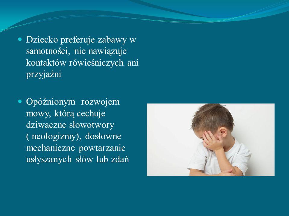 WCZESNY DZIECIĘCY AUTYZM Zespół objawów opisany w roku 1943 roku przez L.Kannera objawia się w okresie pierwszych trzydziestu miesięcy życia dziecka, m.