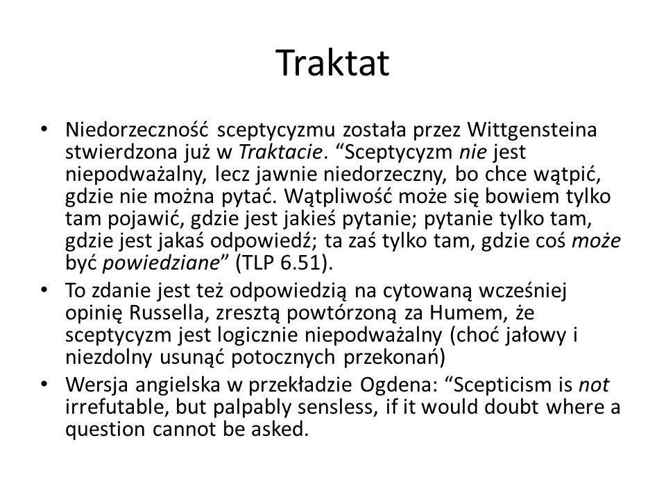 """Traktat Niedorzeczność sceptycyzmu została przez Wittgensteina stwierdzona już w Traktacie. """"Sceptycyzm nie jest niepodważalny, lecz jawnie niedorzecz"""