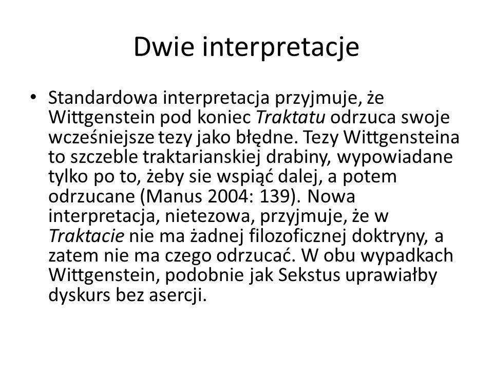 Dwie interpretacje Standardowa interpretacja przyjmuje, że Wittgenstein pod koniec Traktatu odrzuca swoje wcześniejsze tezy jako błędne. Tezy Wittgens