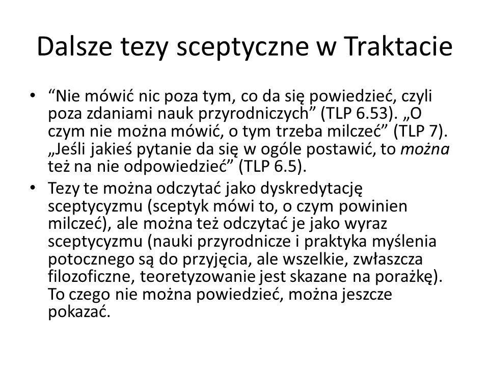 """Dalsze tezy sceptyczne w Traktacie """"Nie mówić nic poza tym, co da się powiedzieć, czyli poza zdaniami nauk przyrodniczych"""" (TLP 6.53). """"O czym nie moż"""