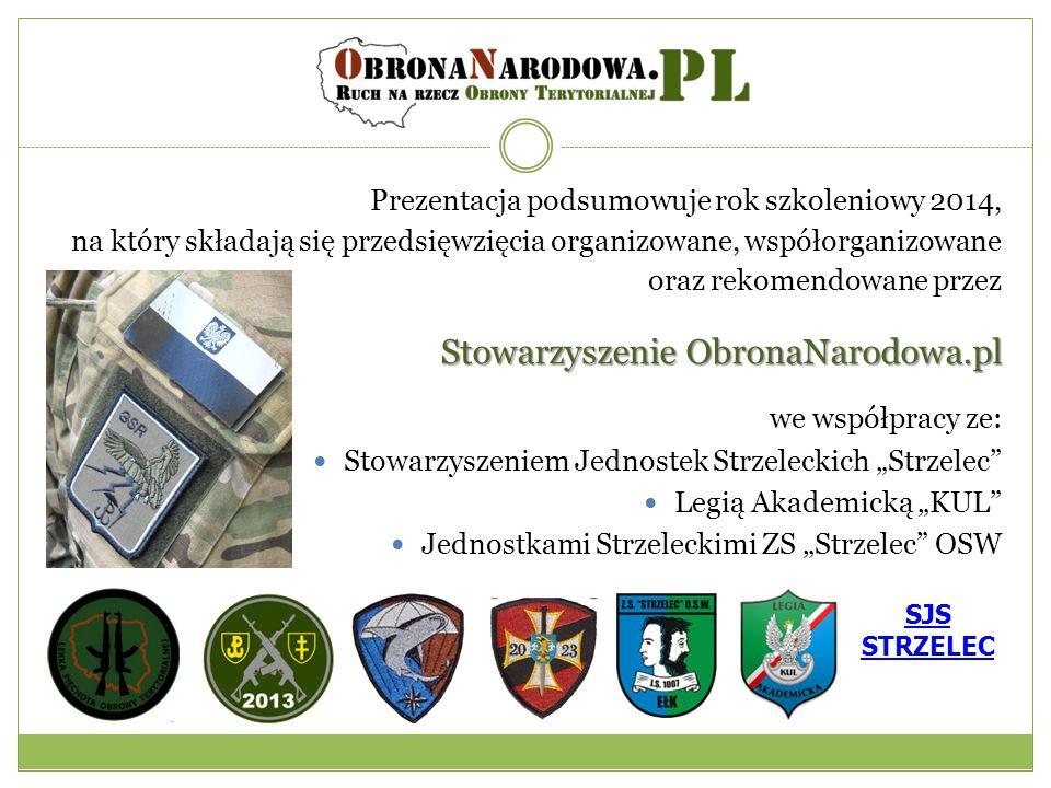 """Prezentacja podsumowuje rok szkoleniowy 2014, na który składają się przedsięwzięcia organizowane, współorganizowane oraz rekomendowane przez Stowarzyszenie ObronaNarodowa.pl we współpracy ze: Stowarzyszeniem Jednostek Strzeleckich """"Strzelec Legią Akademicką """"KUL Jednostkami Strzeleckimi ZS """"Strzelec OSW SJS STRZELEC"""