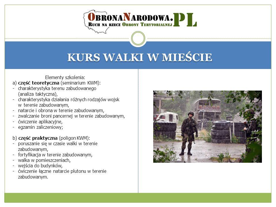 KURS WALKI W MIEŚCIE Elementy szkolenia: a) część teoretyczna (seminarium KWM): - charakterystyka terenu zabudowanego (analiza taktyczna), - charakterystyka działania różnych rodzajów wojsk w terenie zabudowanym, - natarcie i obrona w terenie zabudowanym, - zwalczanie broni pancernej w terenie zabudowanym, - ćwiczenie aplikacyjne, - egzamin zaliczeniowy; b) część praktyczna (poligon KWM): - poruszanie się w czasie walki w terenie zabudowanym, - fortyfikacja w terenie zabudowanym, - walka w pomieszczeniach, - wejścia do budynków, - ćwiczenie łączne natarcie plutonu w terenie zabudowanym.