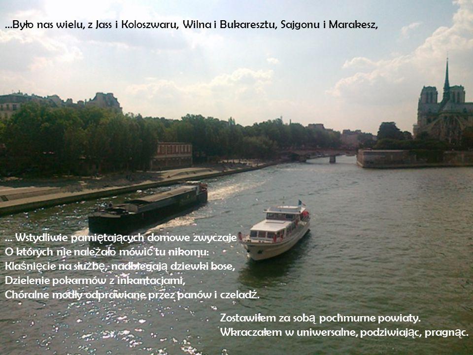 …Było nas wielu, z Jass i Koloszwaru, Wilna i Bukaresztu, Sajgonu i Marakesz, … Wstydliwie pami ę taj ą cych domowe zwyczaje O których nie nale ż ało