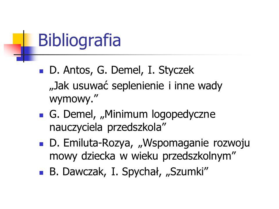 """Bibliografia D. Antos, G. Demel, I. Styczek """"Jak usuwać seplenienie i inne wady wymowy."""" G. Demel, """"Minimum logopedyczne nauczyciela przedszkola"""" D. E"""