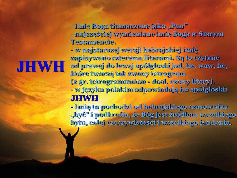 """JHWH - imię Boga tłumaczone jako """"Pan"""" - najczęściej wymieniane imię Boga w Starym Testamencie. - w najstarszej wersji hebrajskiej imię zapisywano czt"""