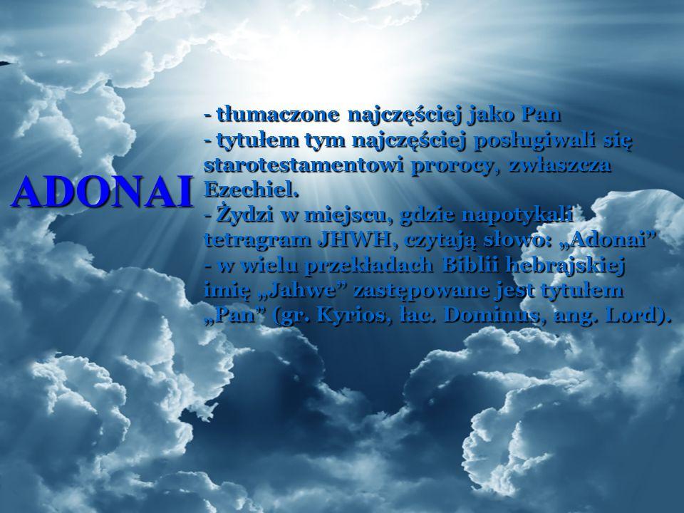ADONAI - tłumaczone najczęściej jako Pan - tytułem tym najczęściej posługiwali się starotestamentowi prorocy, zwłaszcza Ezechiel. - Żydzi w miejscu, g
