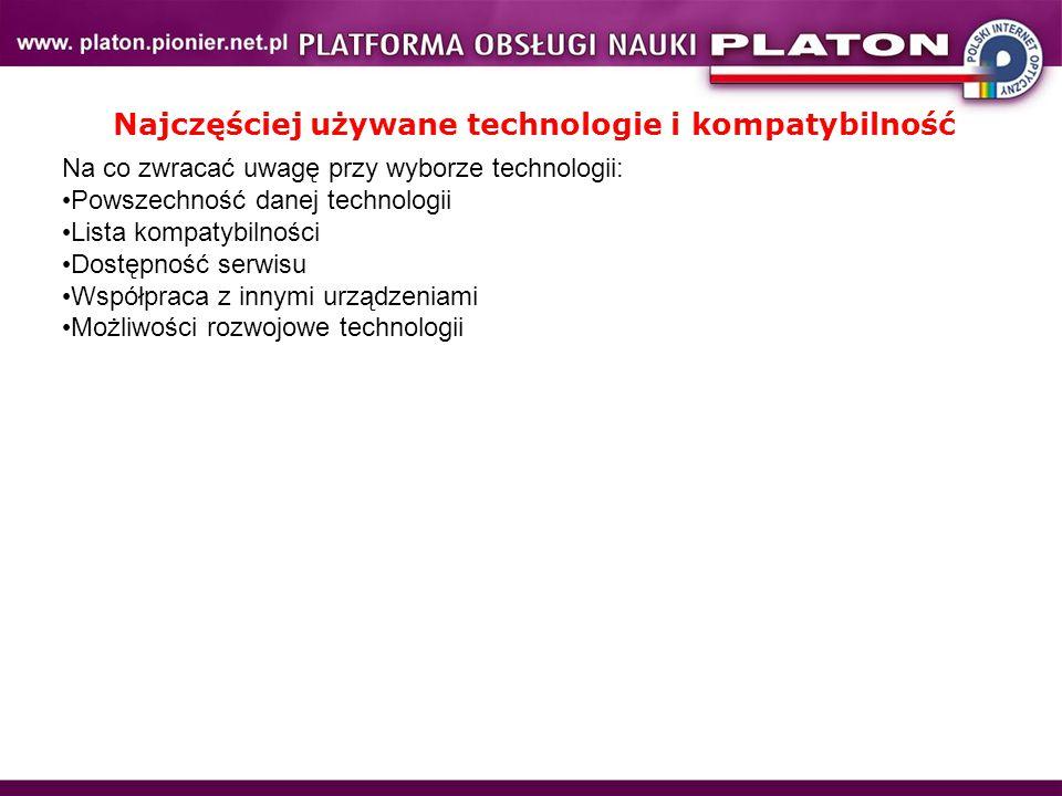 Na co zwracać uwagę przy wyborze technologii: Powszechność danej technologii Lista kompatybilności Dostępność serwisu Współpraca z innymi urządzeniami Możliwości rozwojowe technologii