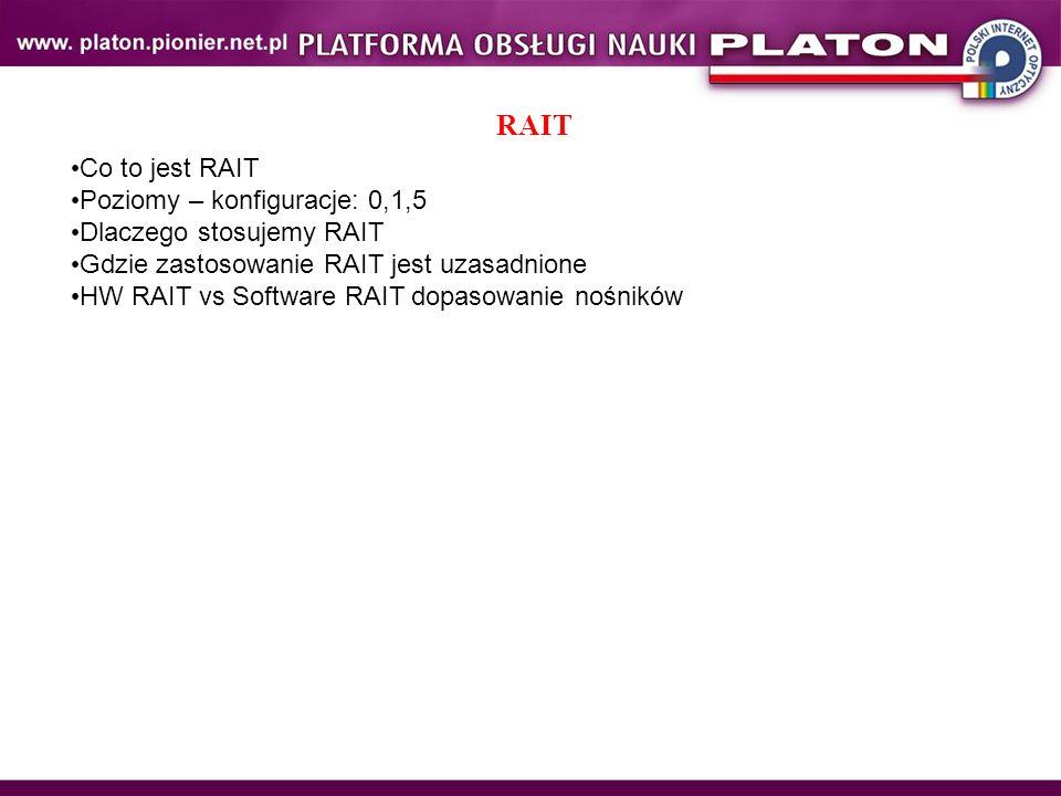 RAIT Co to jest RAIT Poziomy – konfiguracje: 0,1,5 Dlaczego stosujemy RAIT Gdzie zastosowanie RAIT jest uzasadnione HW RAIT vs Software RAIT dopasowanie nośników
