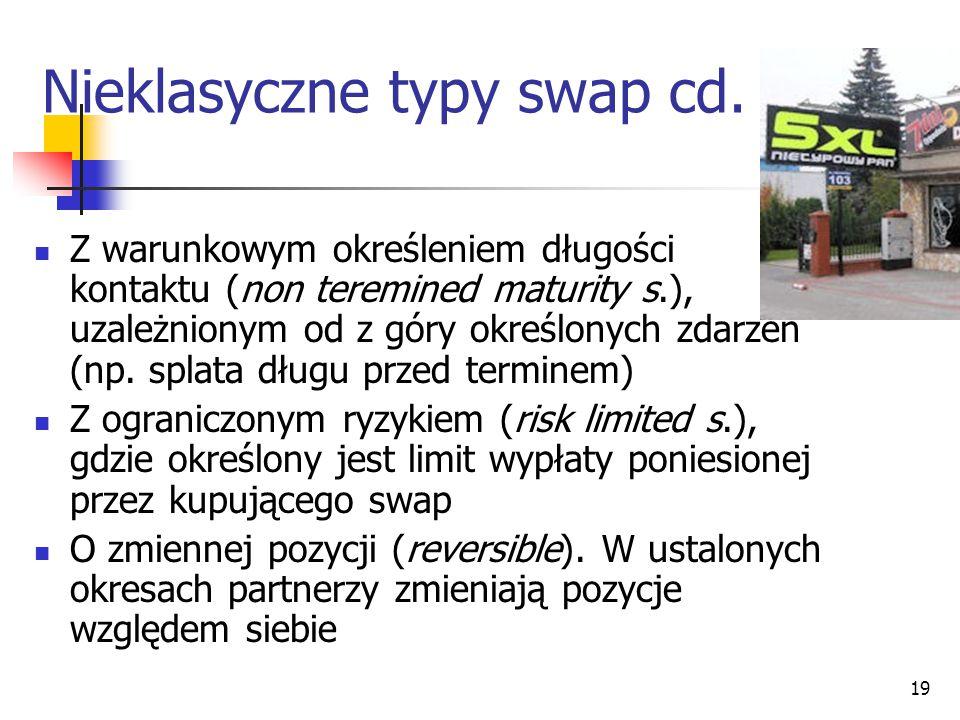 19 Nieklasyczne typy swap cd. Z warunkowym określeniem długości kontaktu (non teremined maturity s.), uzależnionym od z góry określonych zdarzeń (np.