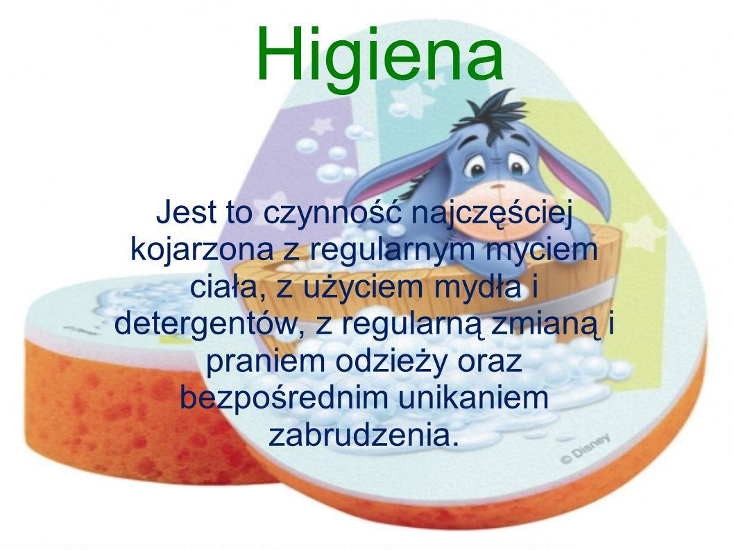 Higiena Jest to czynność najczęściej kojarzona z regularnym myciem ciała, z użyciem mydła i detergentów, z regularną zmianą i praniem odzieży oraz bez