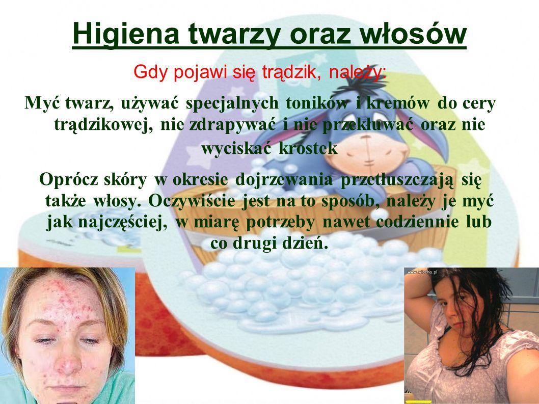 Higiena twarzy oraz włosów Gdy pojawi się trądzik, należy: Myć twarz, używać specjalnych toników i kremów do cery trądzikowej, nie zdrapywać i nie prz