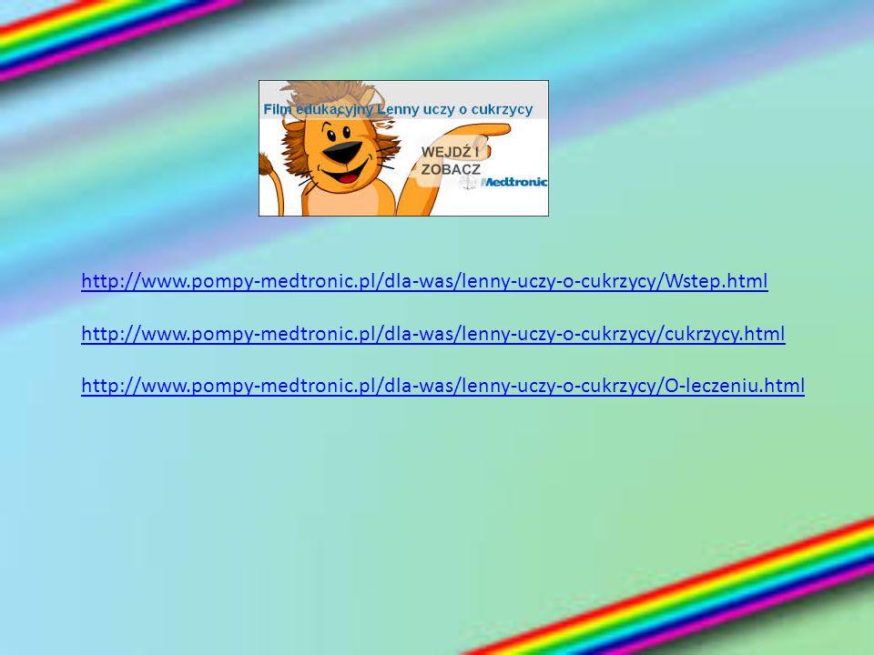 http://www.pompy-medtronic.pl/dla-was/lenny-uczy-o-cukrzycy/Wstep.html http://www.pompy-medtronic.pl/dla-was/lenny-uczy-o-cukrzycy/cukrzycy.html http: