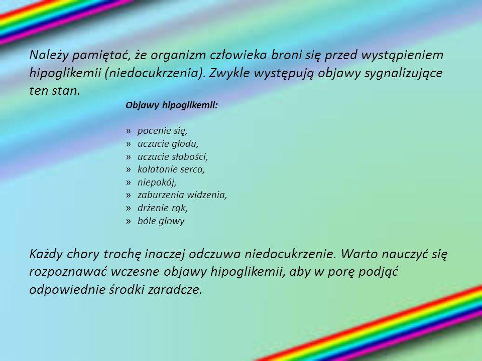 Należy pamiętać, że organizm człowieka broni się przed wystąpieniem hipoglikemii (niedocukrzenia). Zwykle występują objawy sygnalizujące ten stan. Obj