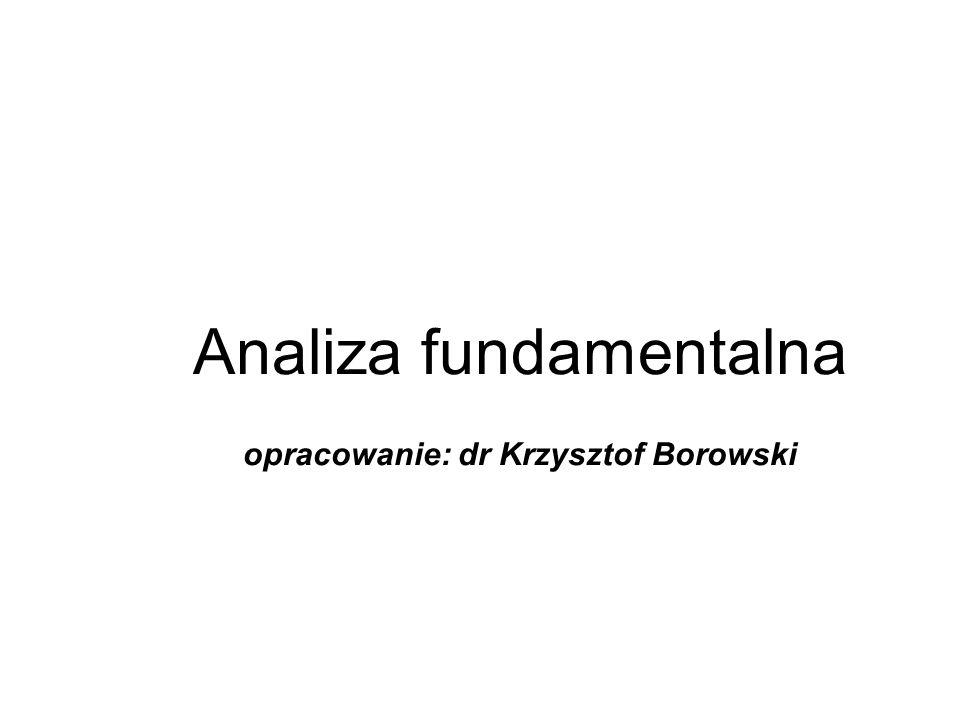 Analiza fundamentalna opracowanie: dr Krzysztof Borowski