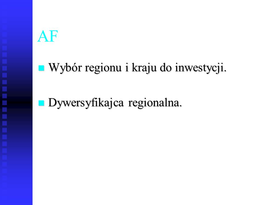 43 AF Wybór regionu i kraju do inwestycji. Wybór regionu i kraju do inwestycji. Dywersyfikajca regionalna. Dywersyfikajca regionalna.
