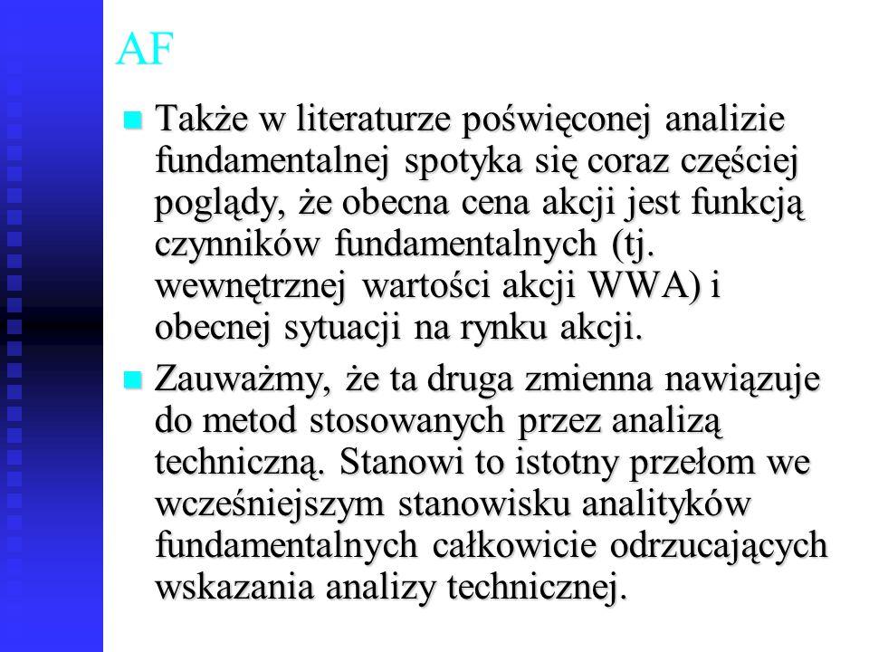 81 AF Także w literaturze poświęconej analizie fundamentalnej spotyka się coraz częściej poglądy, że obecna cena akcji jest funkcją czynników fundamen