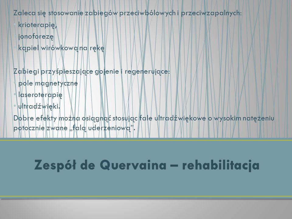 Zaleca się stosowanie zabiegów przeciwbólowych i przeciwzapalnych: krioterapię, jonoforezę kąpiel wirówkową na rękę Zabiegi przyśpieszające gojenie i