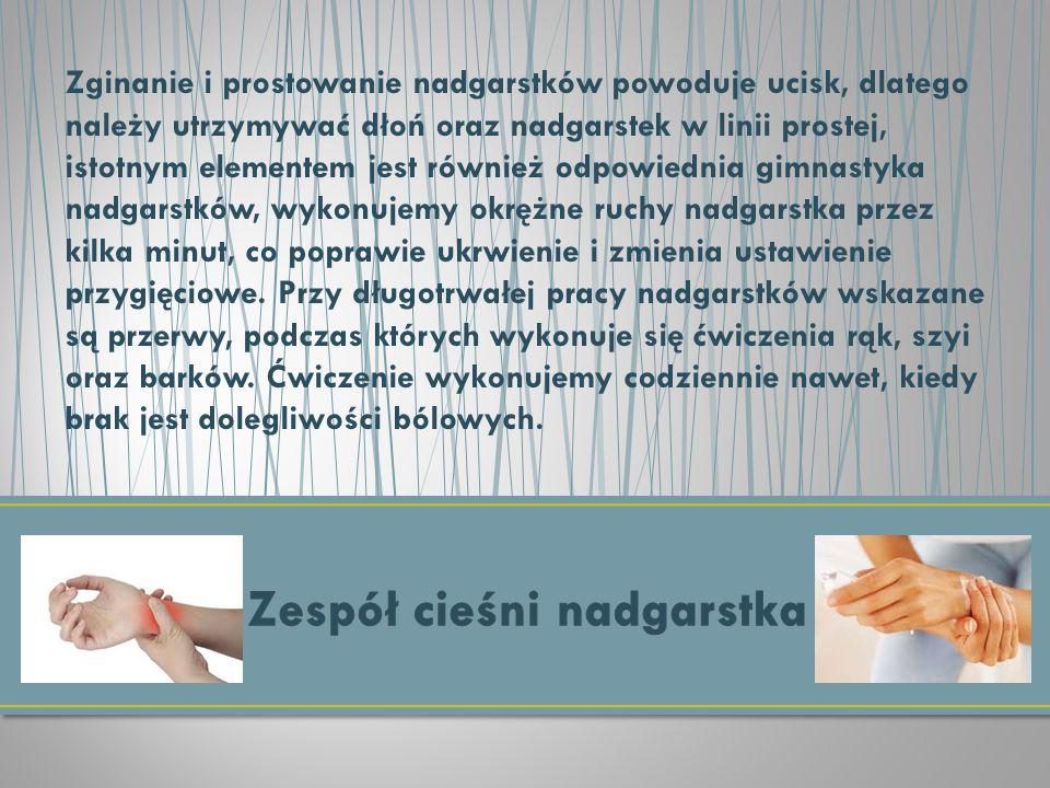 Zginanie i prostowanie nadgarstków powoduje ucisk, dlatego należy utrzymywać dłoń oraz nadgarstek w linii prostej, istotnym elementem jest również odp