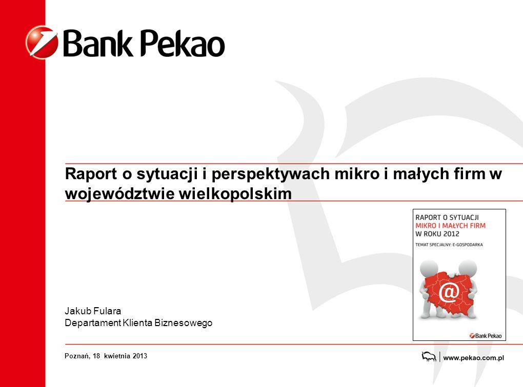 Raport o sytuacji i perspektywach mikro i małych firm w województwie wielkopolskim Jakub Fulara Departament Klienta Biznesowego Poznań, 18 kwietnia 20
