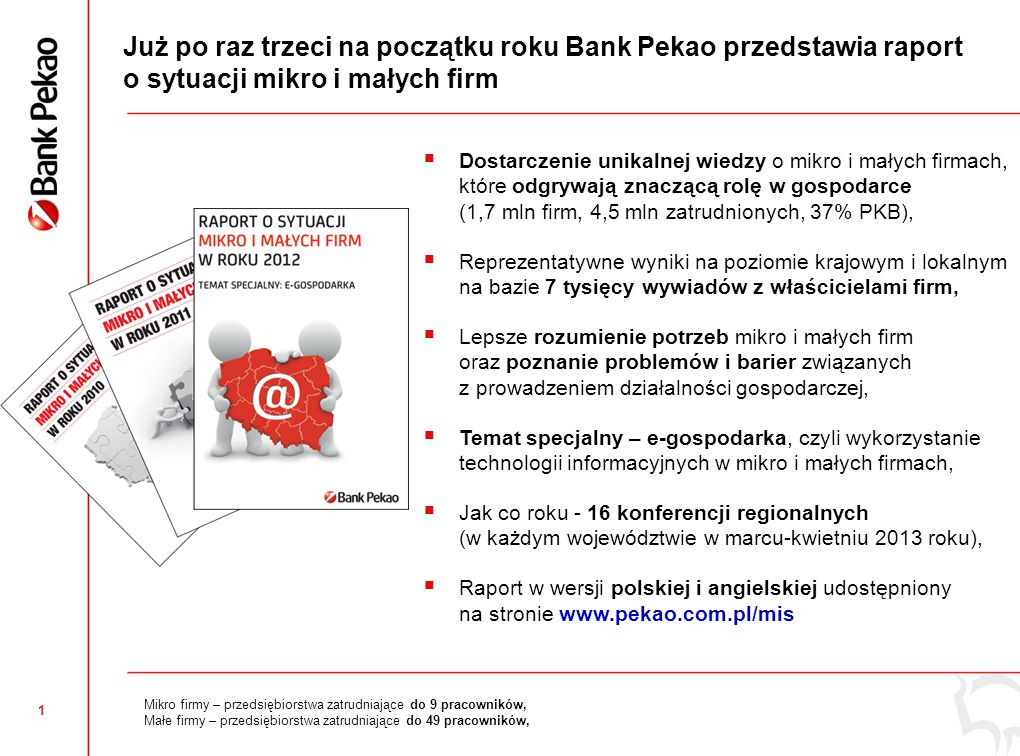 1 Już po raz trzeci na początku roku Bank Pekao przedstawia raport o sytuacji mikro i małych firm  Dostarczenie unikalnej wiedzy o mikro i małych fir