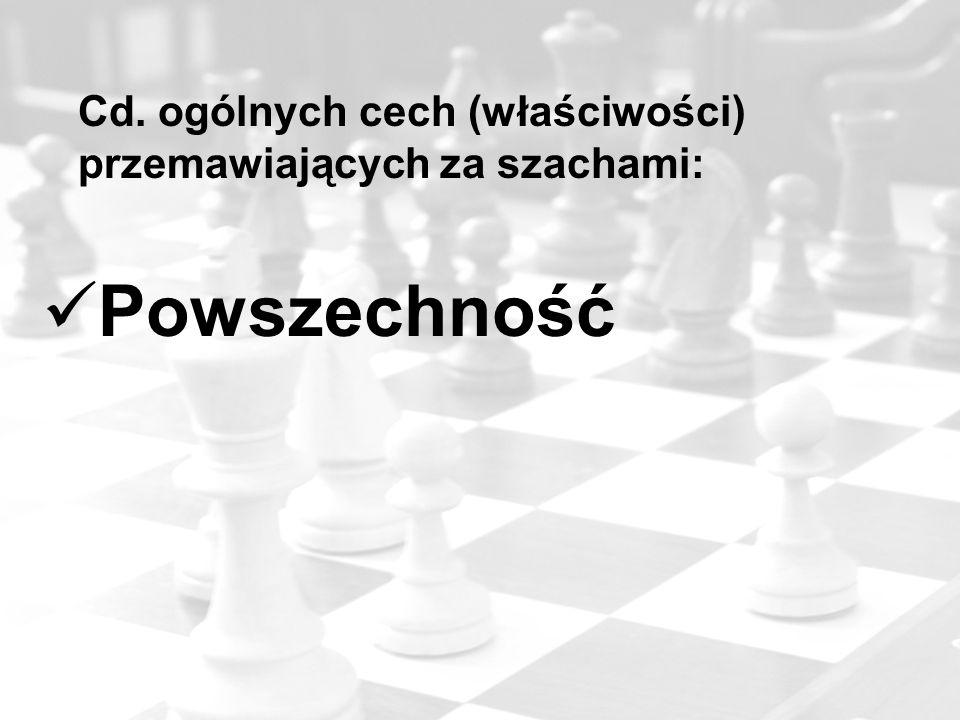 Cd. ogólnych cech (właściwości) przemawiających za szachami: Powszechność