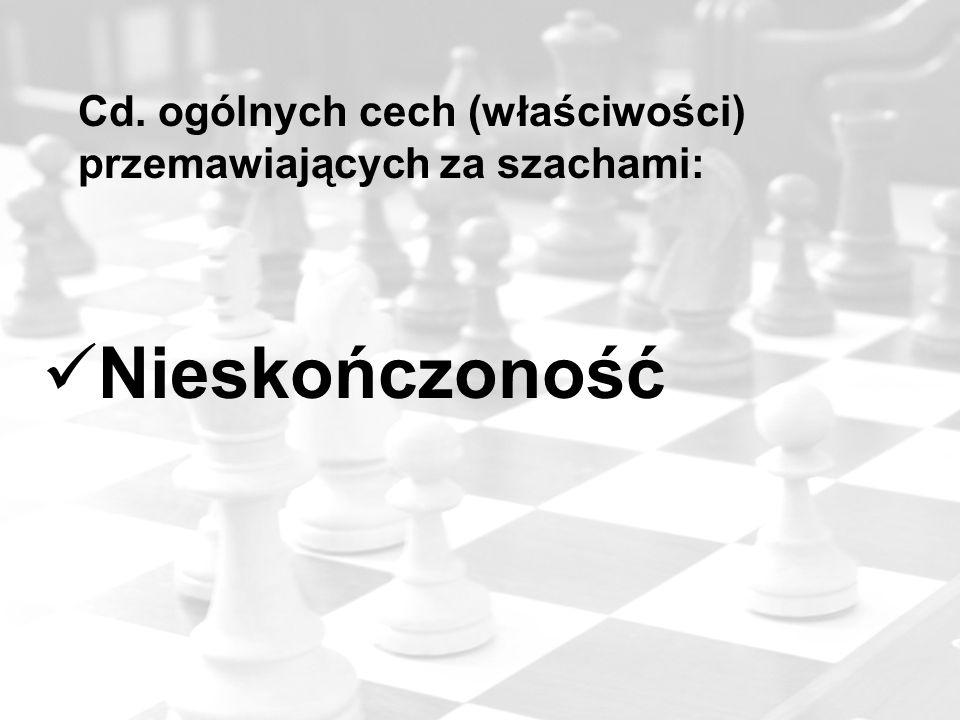 Cd. ogólnych cech (właściwości) przemawiających za szachami: Nieskończoność