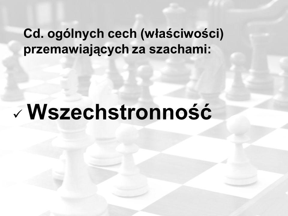 Cd. ogólnych cech (właściwości) przemawiających za szachami: Wszechstronność