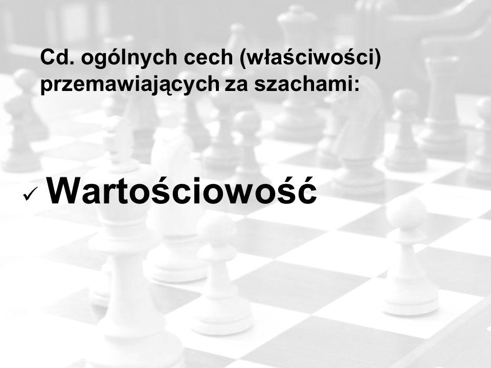 Cd. ogólnych cech (właściwości) przemawiających za szachami: Wartościowość