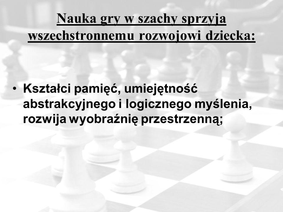Nauka gry w szachy sprzyja wszechstronnemu rozwojowi dziecka: Kształci pamięć, umiejętność abstrakcyjnego i logicznego myślenia, rozwija wyobraźnię pr