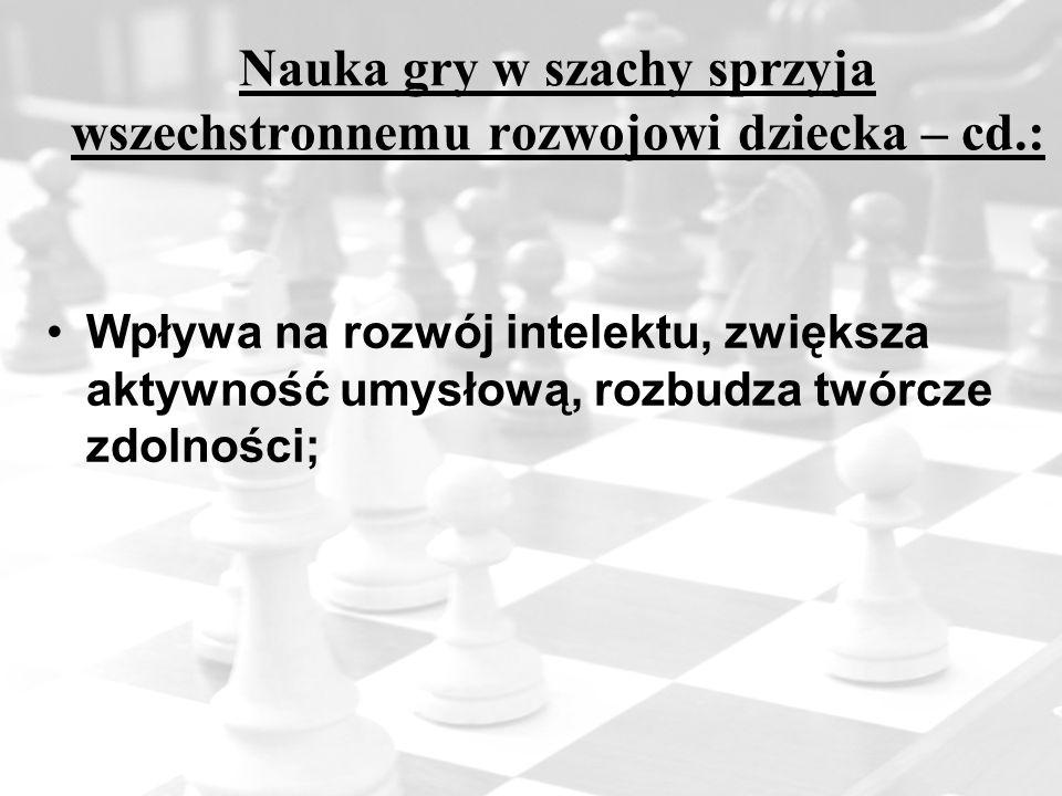 Nauka gry w szachy sprzyja wszechstronnemu rozwojowi dziecka – cd.: Wpływa na rozwój intelektu, zwiększa aktywność umysłową, rozbudza twórcze zdolnośc