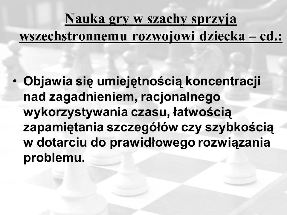 Nauka gry w szachy sprzyja wszechstronnemu rozwojowi dziecka – cd.: Objawia się umiejętnością koncentracji nad zagadnieniem, racjonalnego wykorzystywa