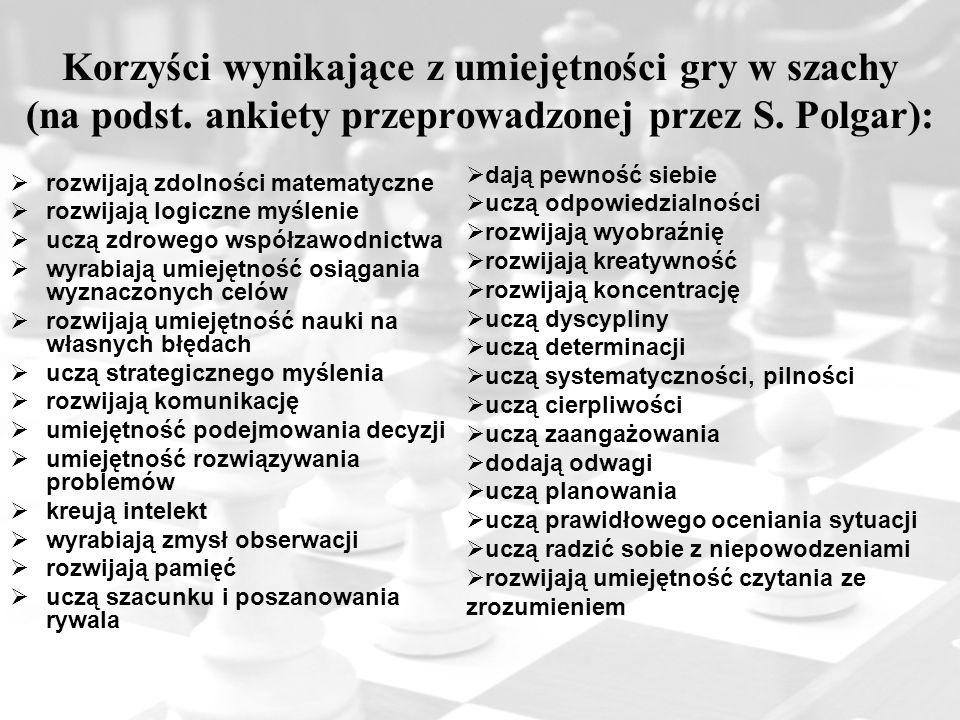 Korzyści wynikające z umiejętności gry w szachy (na podst. ankiety przeprowadzonej przez S. Polgar):  rozwijają zdolności matematyczne  rozwijają lo