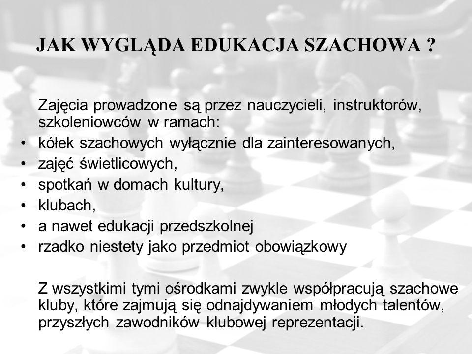 JAK WYGLĄDA EDUKACJA SZACHOWA ? Zajęcia prowadzone są przez nauczycieli, instruktorów, szkoleniowców w ramach: kółek szachowych wyłącznie dla zaintere