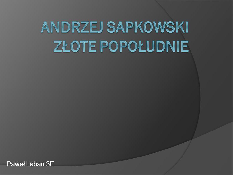 Sapkowski…  Andrzej Sapkowski (ur.21 czerwca 1948 w Łodzi) – polski pisarz fantasy.