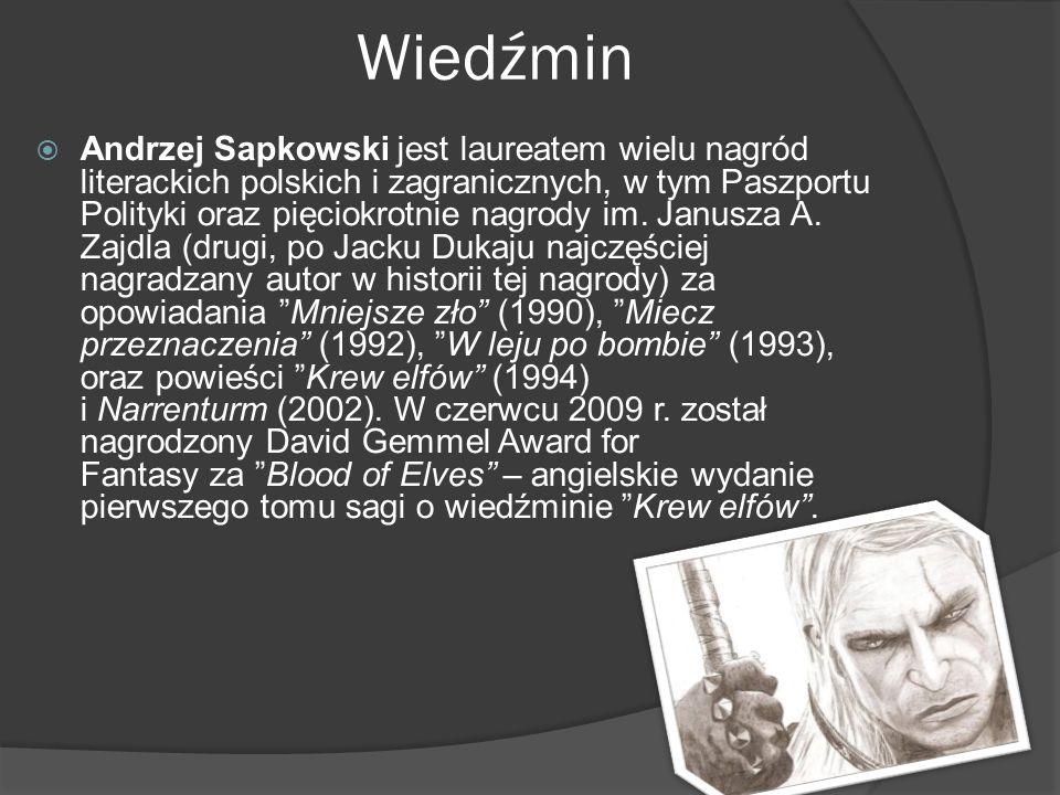 Wiedźmin  Andrzej Sapkowski jest laureatem wielu nagród literackich polskich i zagranicznych, w tym Paszportu Polityki oraz pięciokrotnie nagrody im.