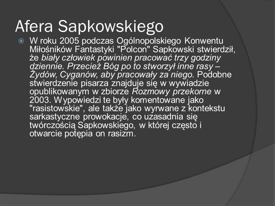 Afera Sapkowskiego  W roku 2005 podczas Ogólnopolskiego Konwentu Miłośników Fantastyki