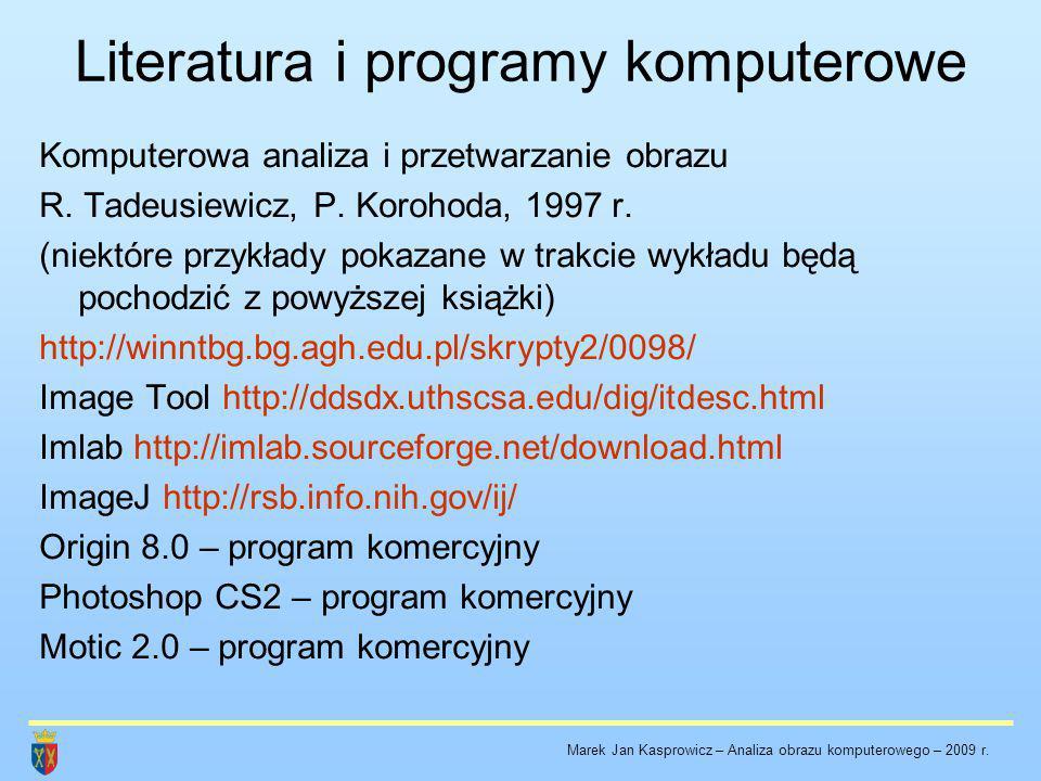 Literatura i programy komputerowe Komputerowa analiza i przetwarzanie obrazu R. Tadeusiewicz, P. Korohoda, 1997 r. (niektóre przykłady pokazane w trak