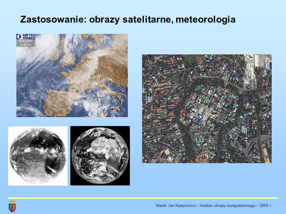 Zastosowanie: obrazy satelitarne, meteorologia Marek Jan Kasprowicz – Analiza obrazu komputerowego – 2009 r.