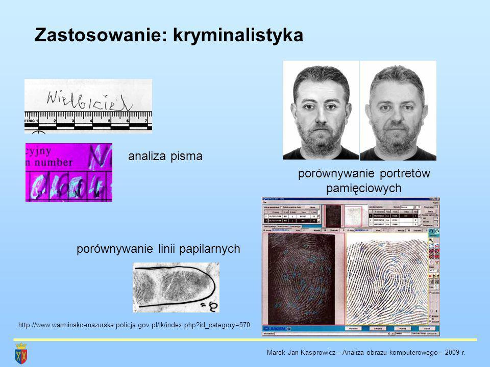 Zastosowanie: kryminalistyka http://www.warminsko-mazurska.policja.gov.pl/lk/index.php?id_category=570 analiza pisma porównywanie portretów pamięciowy