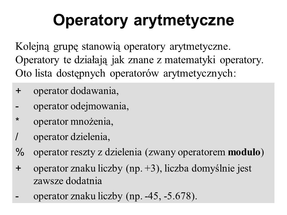 Operatory arytmetyczne Kolejną grupę stanowią operatory arytmetyczne. Operatory te działają jak znane z matematyki operatory. Oto lista dostępnych ope