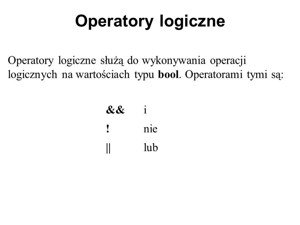 Operatory logiczne Operatory logiczne służą do wykonywania operacji logicznych na wartościach typu bool. Operatorami tymi są: &&i !nie ||lub