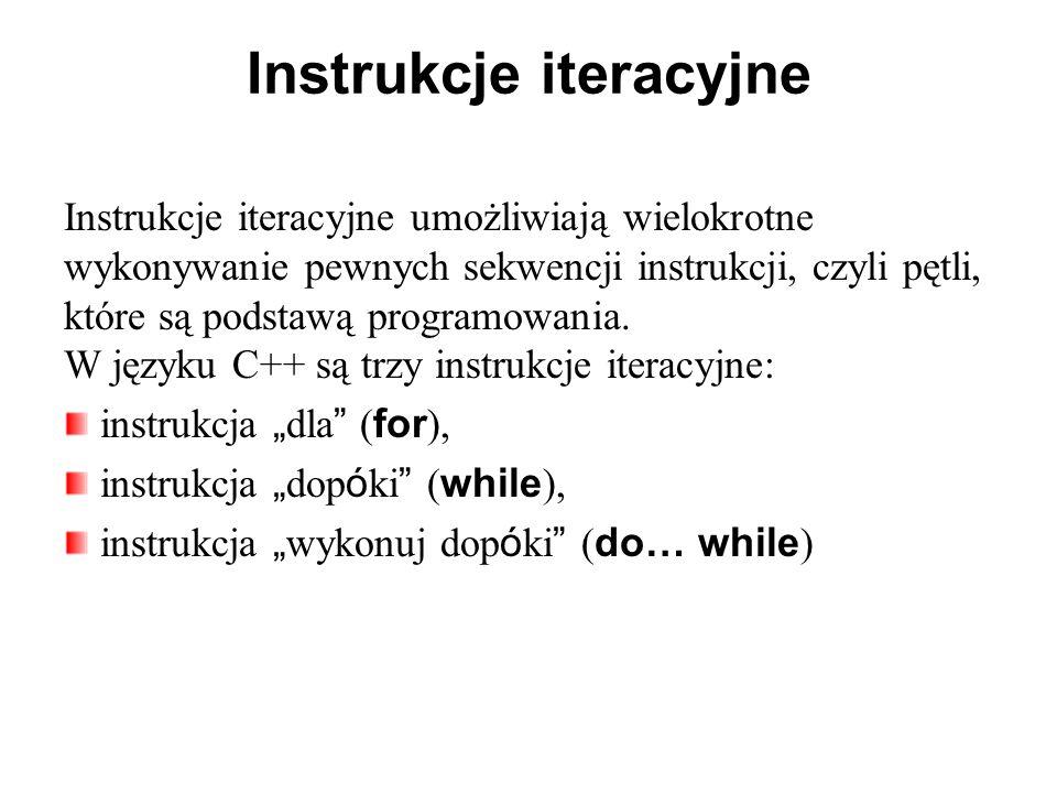 Instrukcje iteracyjne Instrukcje iteracyjne umożliwiają wielokrotne wykonywanie pewnych sekwencji instrukcji, czyli pętli, które są podstawą programow