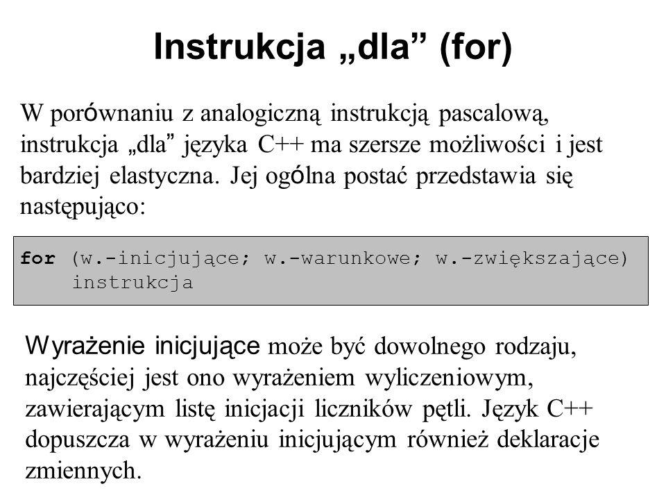 """Instrukcja """"dla"""" (for) W por ó wnaniu z analogiczną instrukcją pascalową, instrukcja """" dla """" języka C++ ma szersze możliwości i jest bardziej elastycz"""