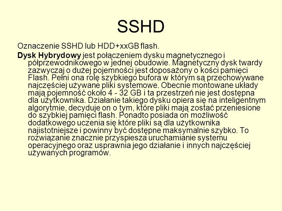 SSHD Oznaczenie SSHD lub HDD+xxGB flash. Dysk Hybrydowy jest połączeniem dysku magnetycznego i półprzewodnikowego w jednej obudowie. Magnetyczny dysk