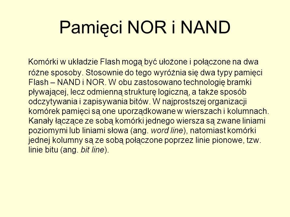 Pamięci NOR i NAND Komórki w układzie Flash mogą być ułożone i połączone na dwa różne sposoby. Stosownie do tego wyróżnia się dwa typy pamięci Flash –